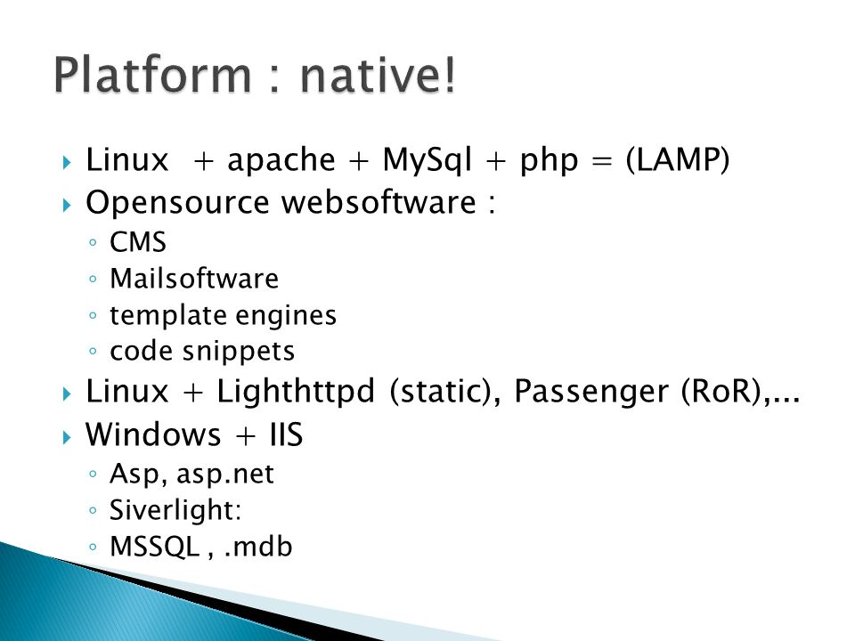 Platform : native! Linux + apache + MySql + php = (LAMP)