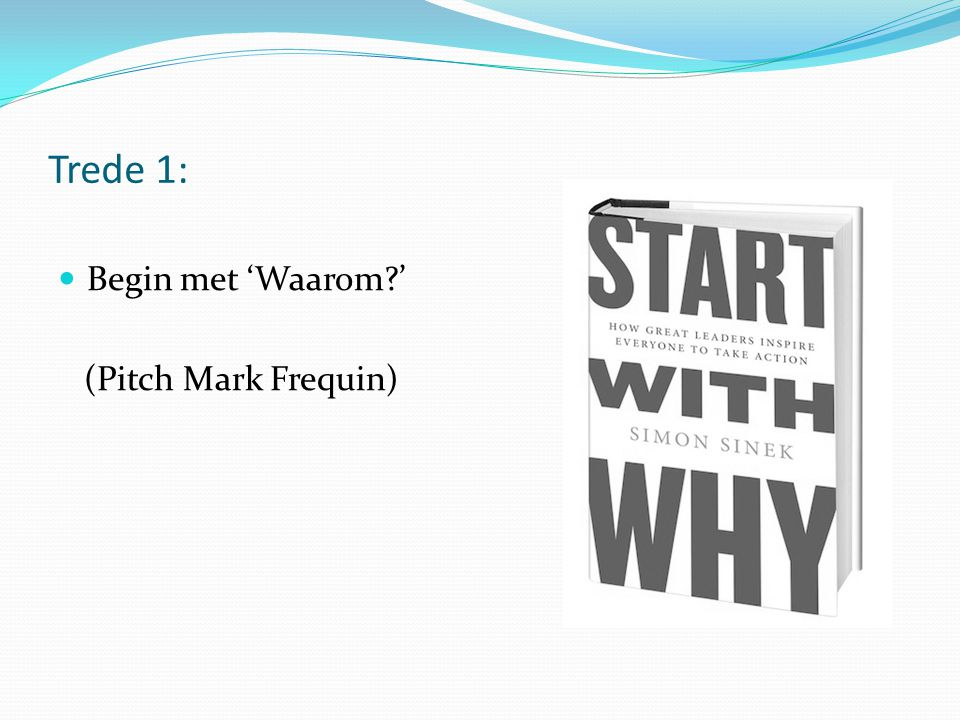 Trede 1: Begin met 'Waarom ' (Pitch Mark Frequin)