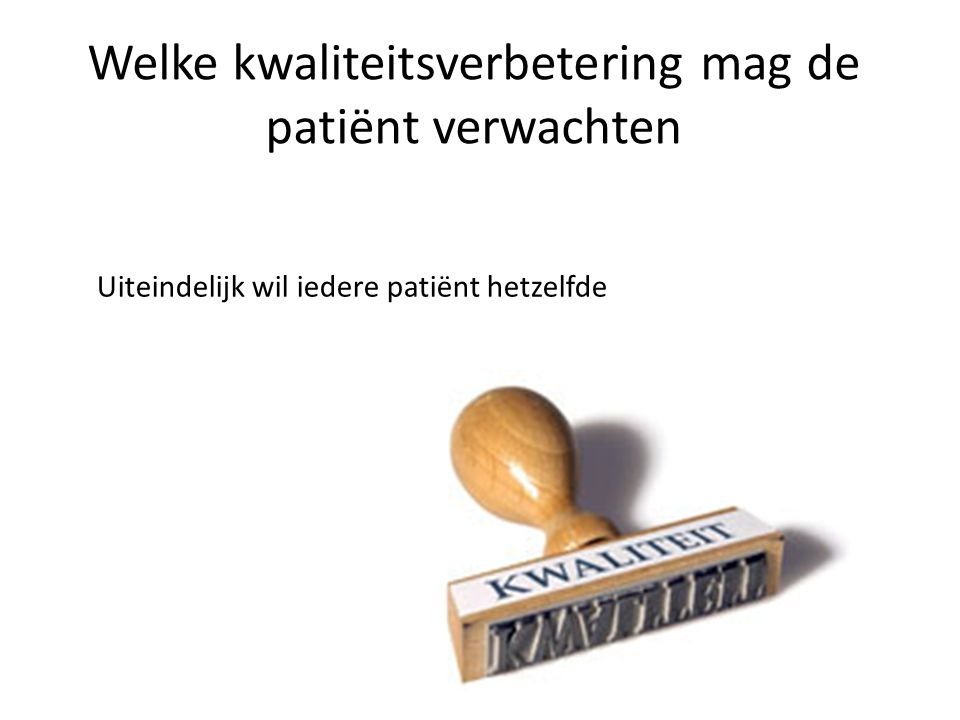 Welke kwaliteitsverbetering mag de patiënt verwachten