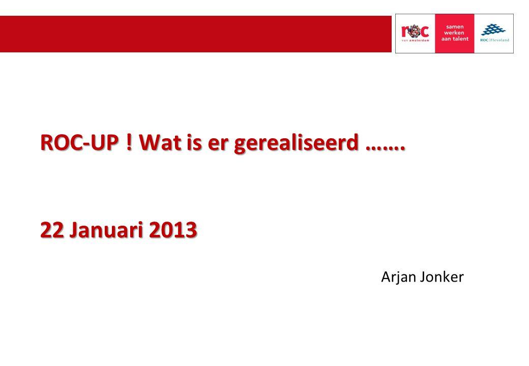 ROC-UP ! Wat is er gerealiseerd ……. 22 Januari 2013