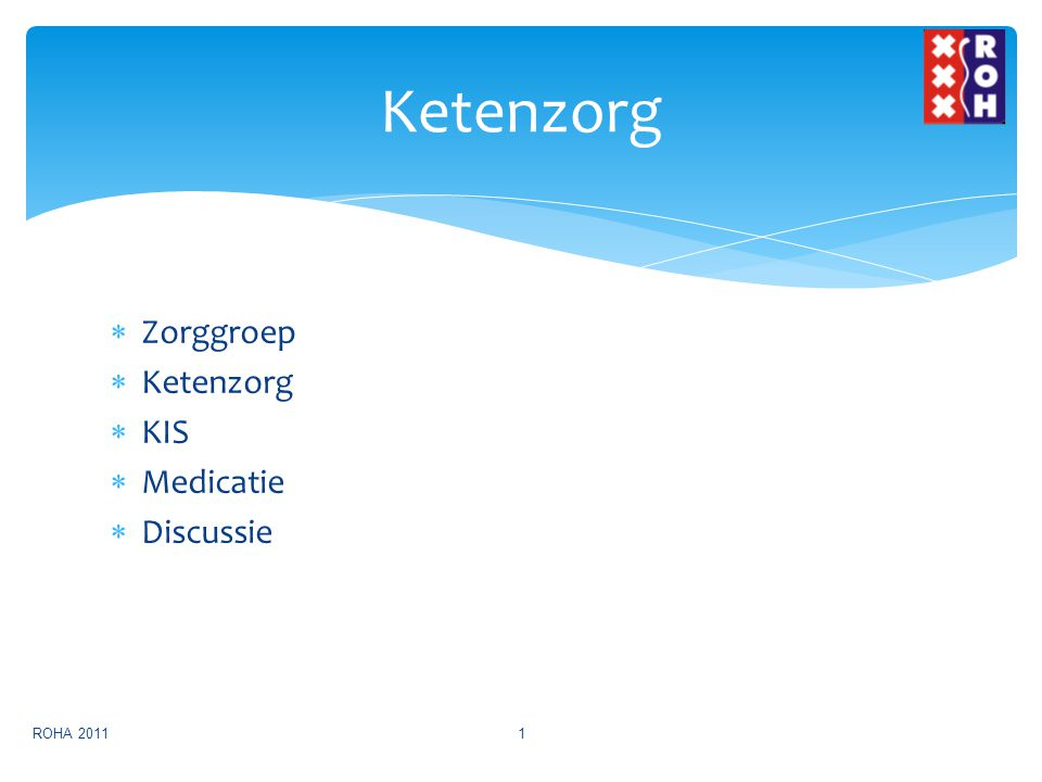 Ketenzorg Zorggroep Ketenzorg KIS Medicatie Discussie ROHA 2011