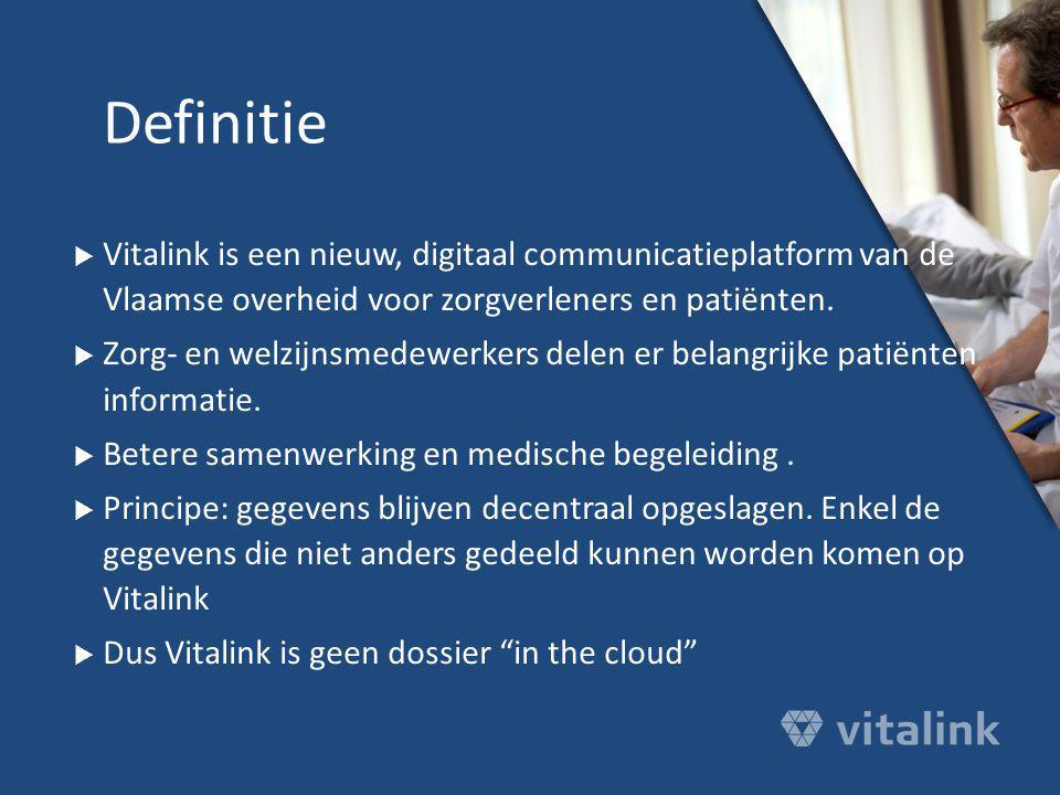 Definitie Vitalink is een nieuw, digitaal communicatieplatform van de Vlaamse overheid voor zorgverleners en patiënten.