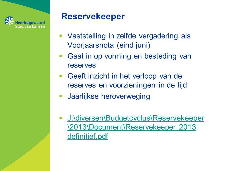 Reservekeeper Vaststelling in zelfde vergadering als Voorjaarsnota (eind juni) Gaat in op vorming en besteding van reserves.