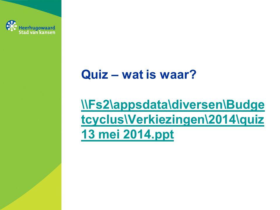 Quiz – wat is waar \\Fs2\appsdata\diversen\Budgetcyclus\Verkiezingen\2014\quiz 13 mei 2014.ppt