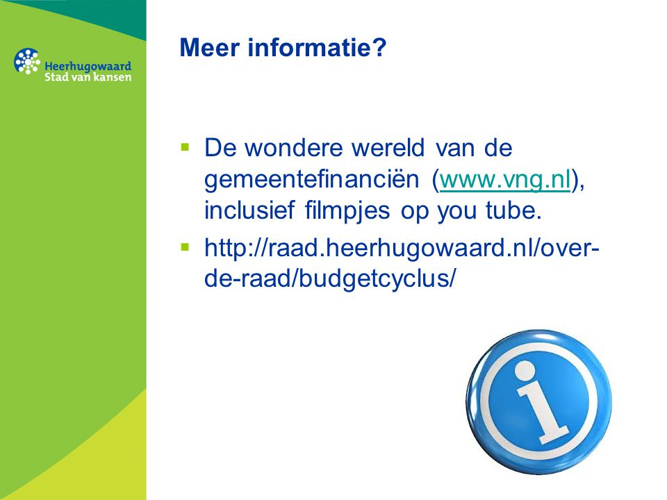 Meer informatie De wondere wereld van de gemeentefinanciën (www.vng.nl), inclusief filmpjes op you tube.