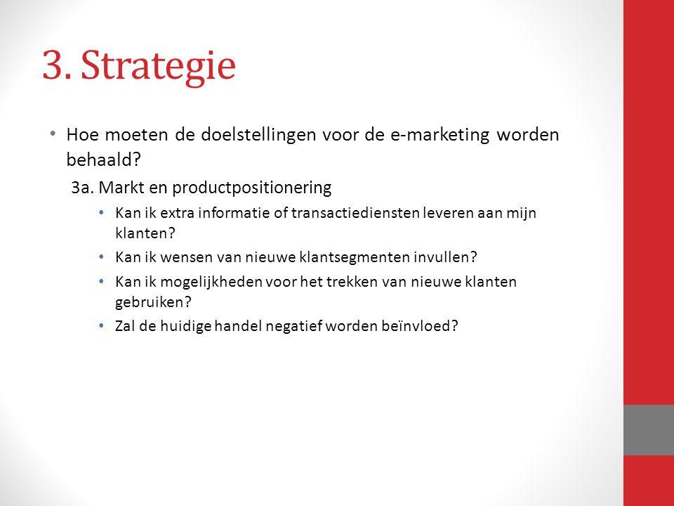 3. Strategie Hoe moeten de doelstellingen voor de e-marketing worden behaald 3a. Markt en productpositionering.