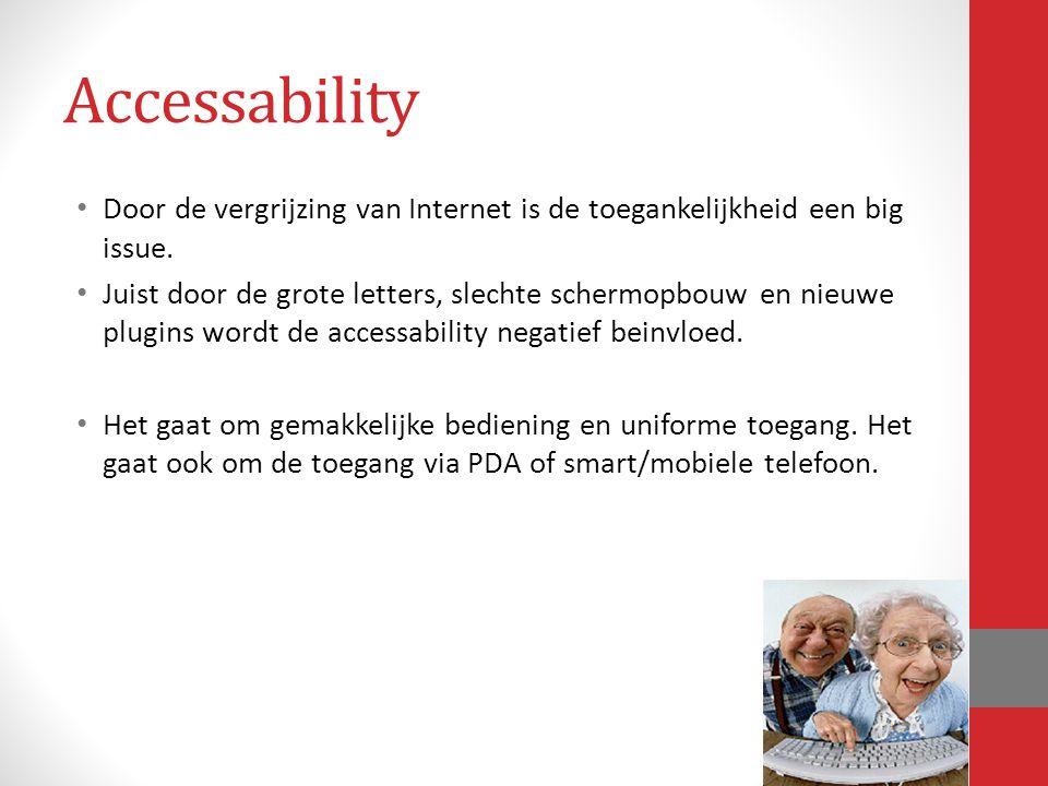Accessability Door de vergrijzing van Internet is de toegankelijkheid een big issue.