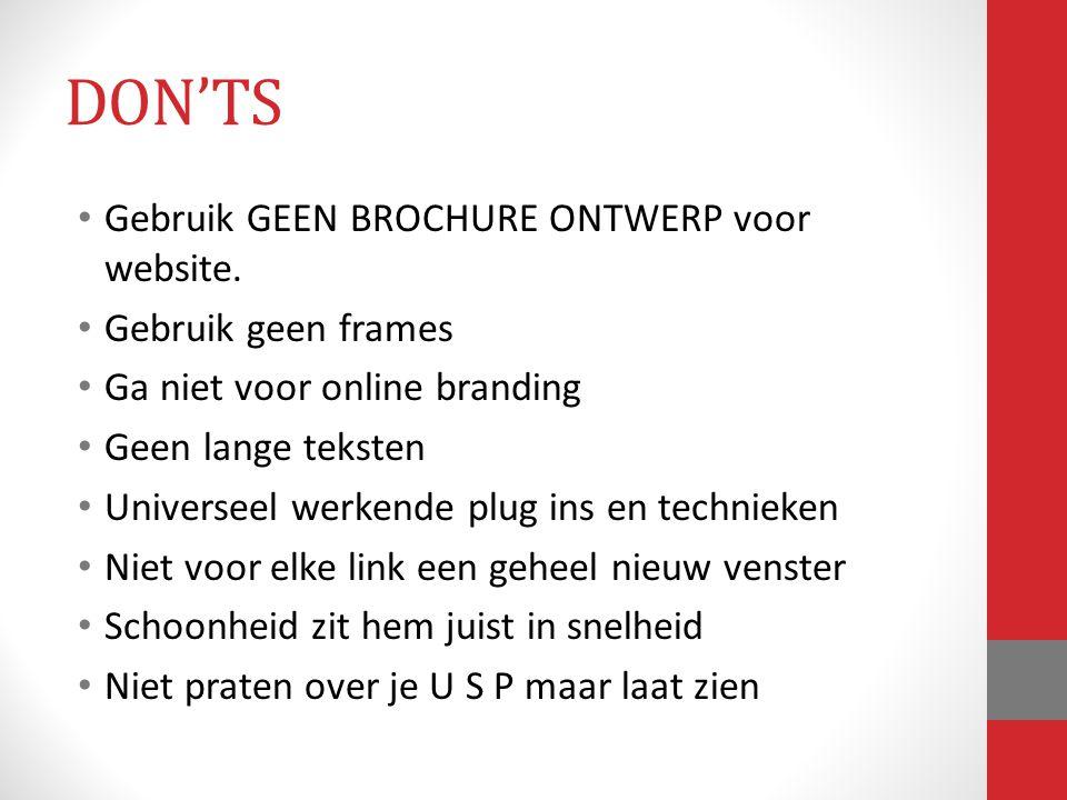 DON'TS Gebruik GEEN BROCHURE ONTWERP voor website. Gebruik geen frames