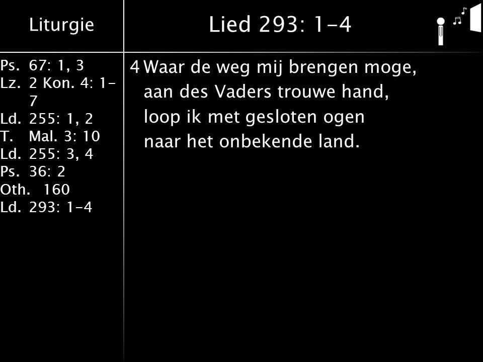 Lied 293: 1-4 4 Waar de weg mij brengen moge, aan des Vaders trouwe hand, loop ik met gesloten ogen naar het onbekende land.