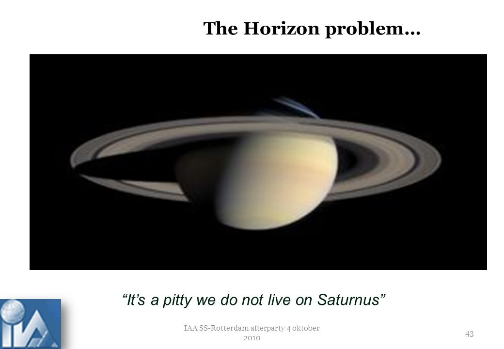 The Horizon problem… It's a pitty we do not live on Saturnus