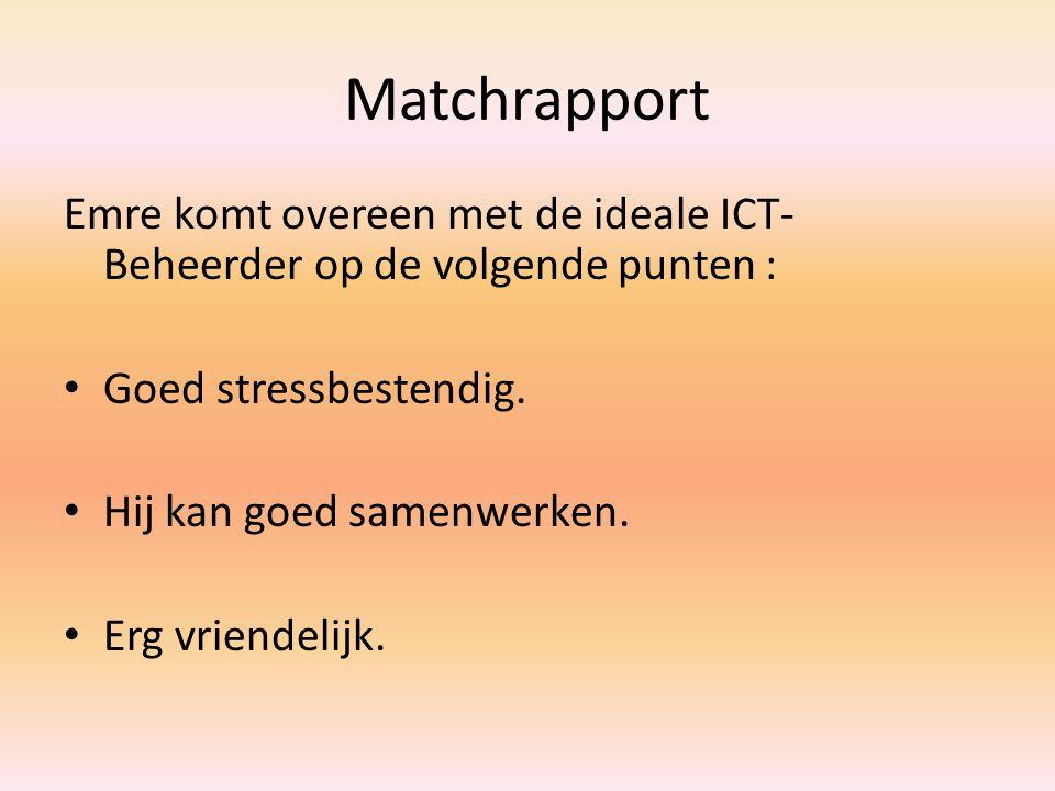 Matchrapport Emre komt overeen met de ideale ICT-Beheerder op de volgende punten : Goed stressbestendig.