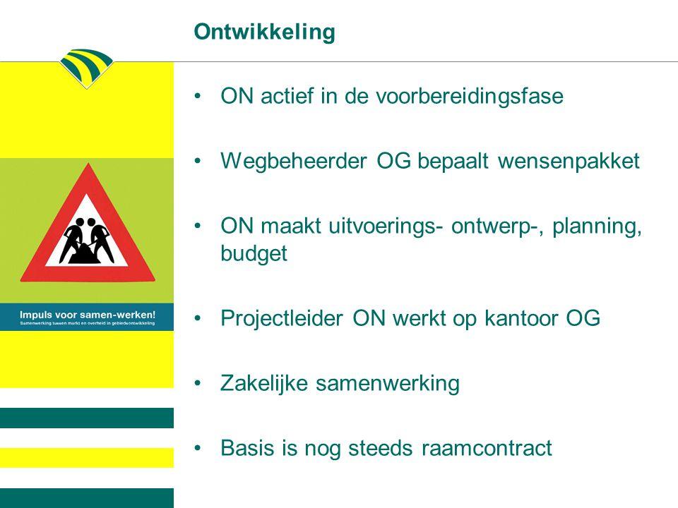 Ontwikkeling ON actief in de voorbereidingsfase. Wegbeheerder OG bepaalt wensenpakket. ON maakt uitvoerings- ontwerp-, planning, budget.