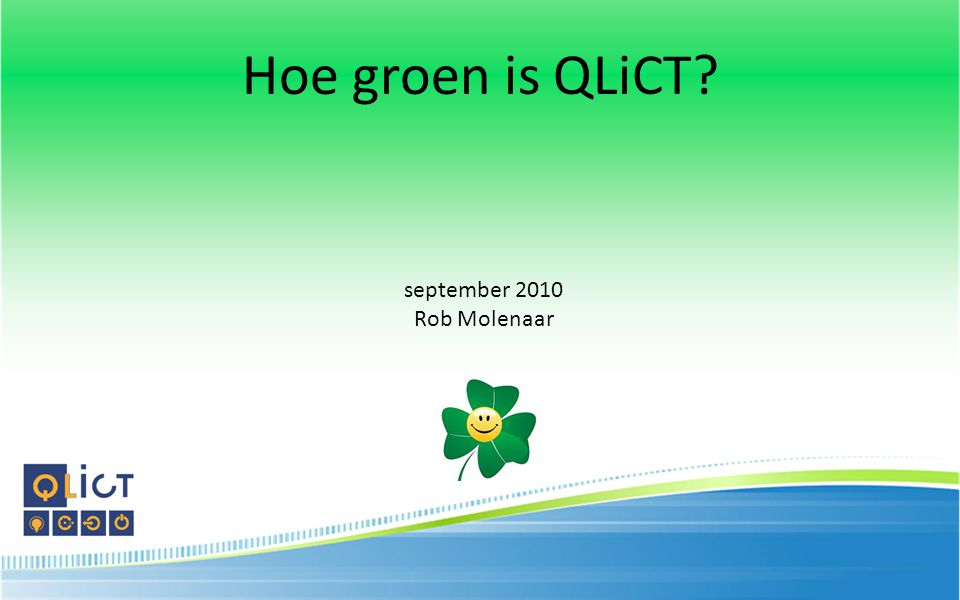 Hoe groen is QLiCT september 2010 Rob Molenaar