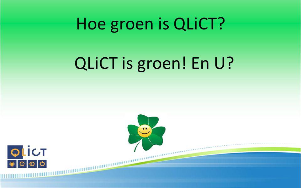 Hoe groen is QLiCT QLiCT is groen! En U