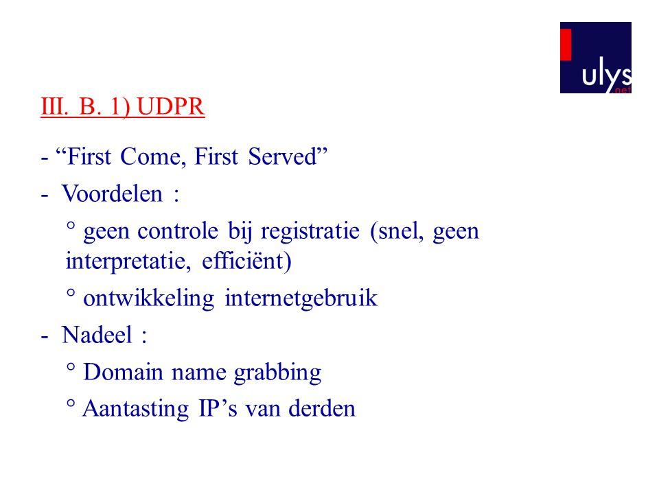 III. B. 1) UDPR - First Come, First Served - Voordelen : ° geen controle bij registratie (snel, geen interpretatie, efficiënt)