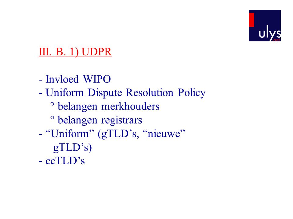 III. B. 1) UDPR - Invloed WIPO. - Uniform Dispute Resolution Policy. ° belangen merkhouders. ° belangen registrars.