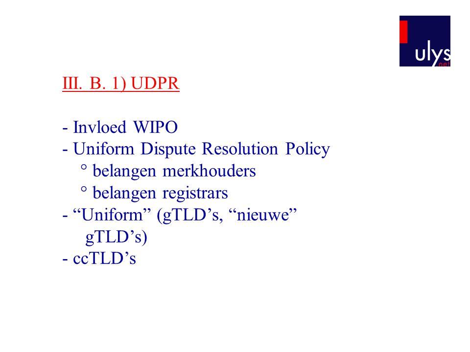 III. B. 1) UDPR - Invloed WIPO. - Uniform Dispute Resolution Policy. ° belangen merkhouders. ° belangen registrars.