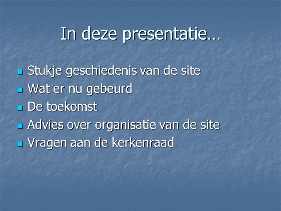 In deze presentatie… Stukje geschiedenis van de site Wat er nu gebeurd