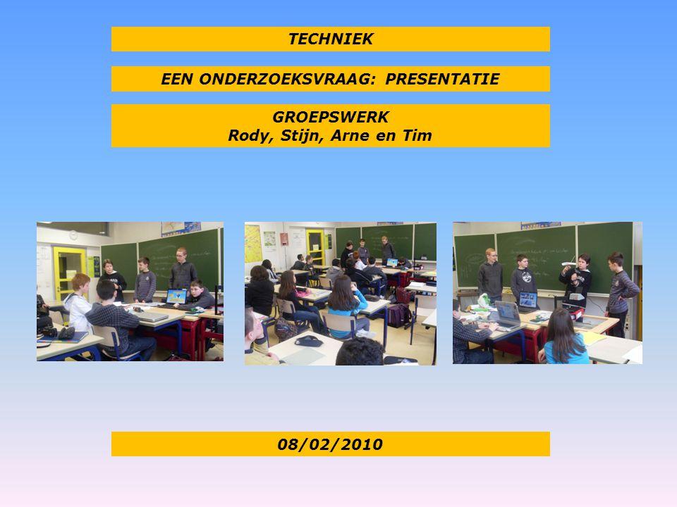 EEN ONDERZOEKSVRAAG: PRESENTATIE GROEPSWERK Rody, Stijn, Arne en Tim