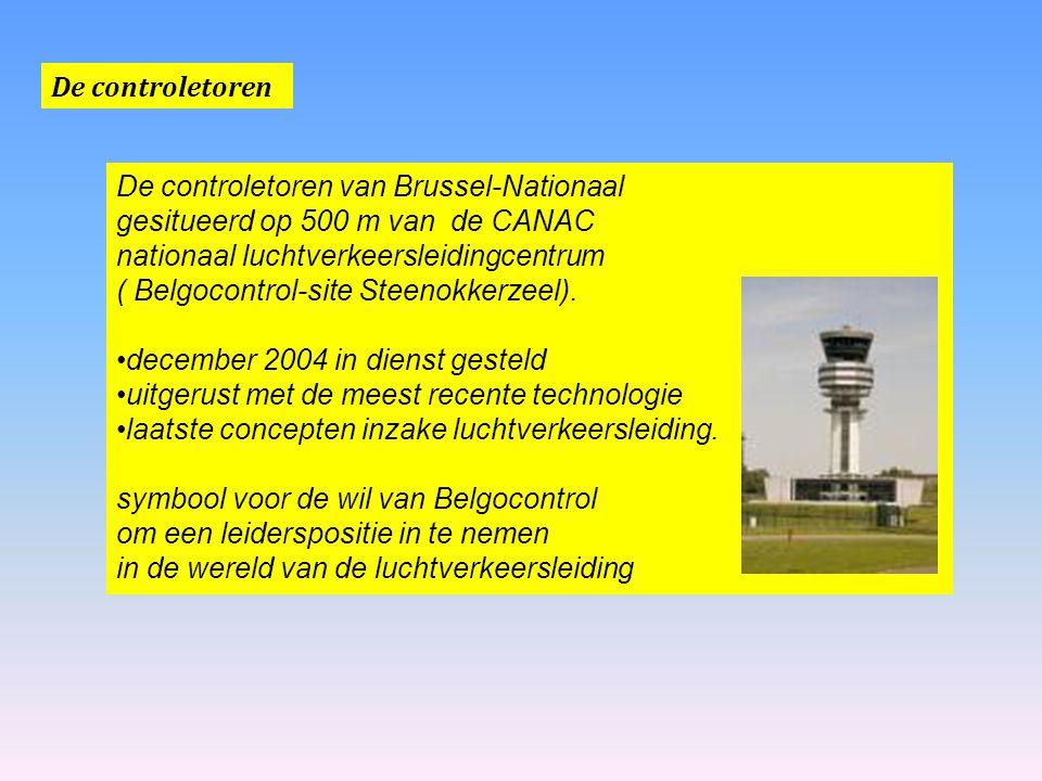 De controletoren De controletoren van Brussel-Nationaal. gesitueerd op 500 m van de CANAC. nationaal luchtverkeersleidingcentrum.