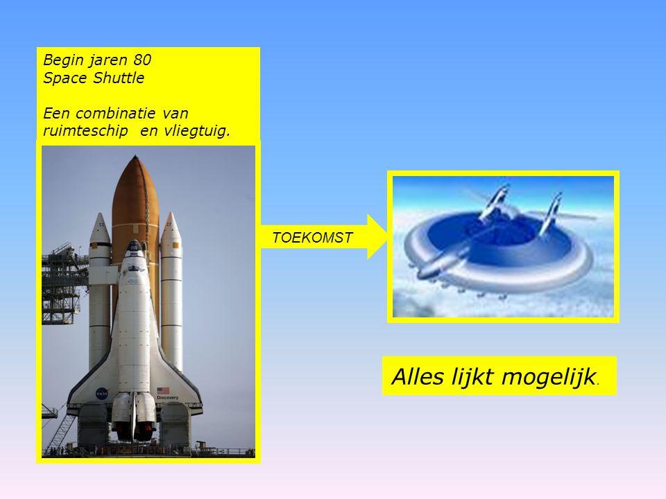 Alles lijkt mogelijk. Begin jaren 80 Space Shuttle Een combinatie van