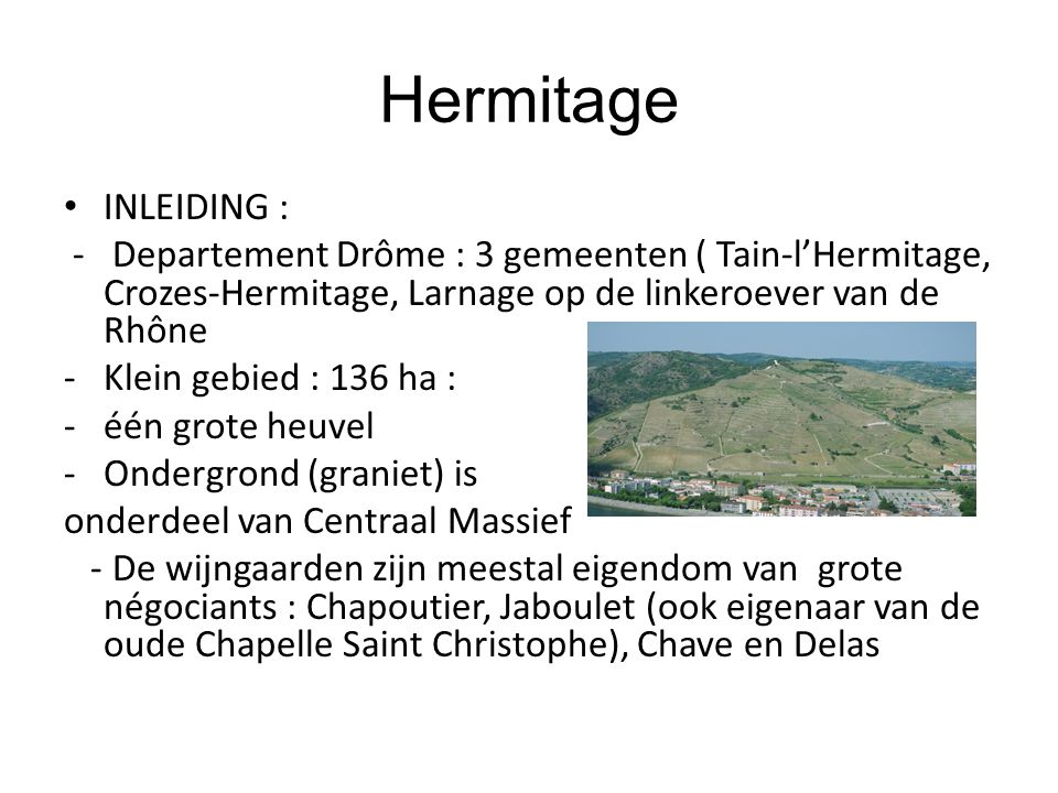 Hermitage INLEIDING : - Departement Drôme : 3 gemeenten ( Tain-l'Hermitage, Crozes-Hermitage, Larnage op de linkeroever van de Rhône.