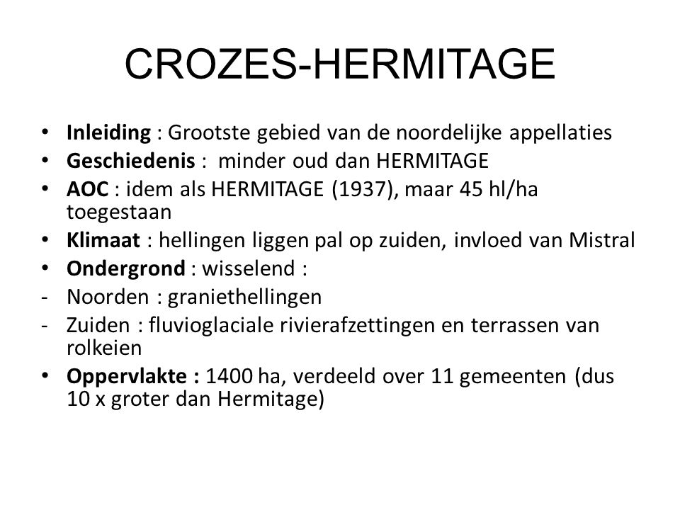 CROZES-HERMITAGE Inleiding : Grootste gebied van de noordelijke appellaties. Geschiedenis : minder oud dan HERMITAGE.
