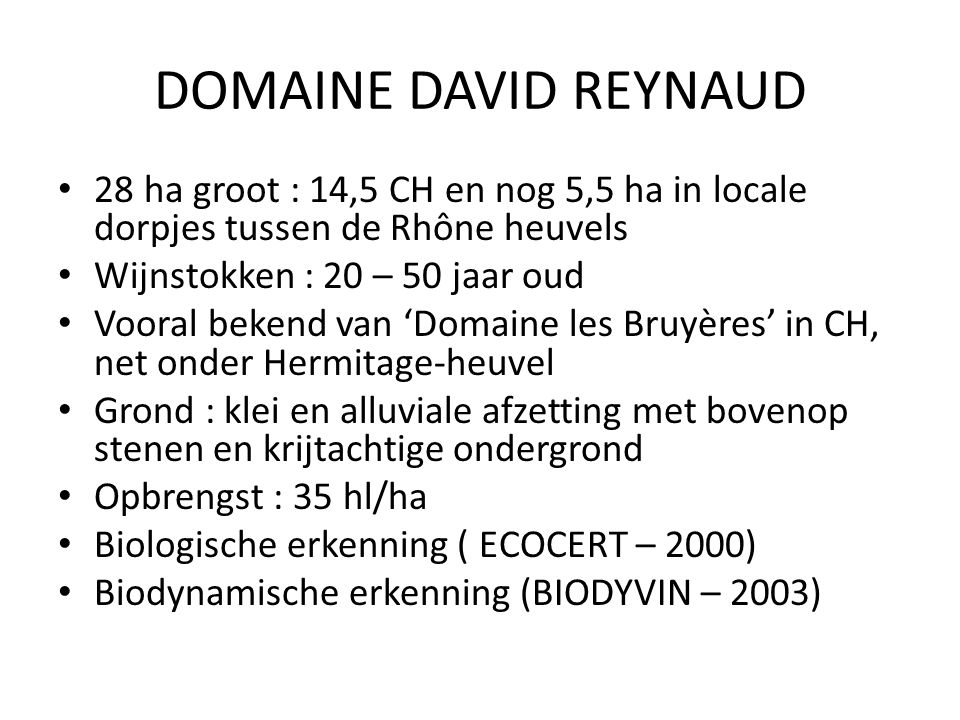 DOMAINE DAVID REYNAUD 28 ha groot : 14,5 CH en nog 5,5 ha in locale dorpjes tussen de Rhône heuvels.