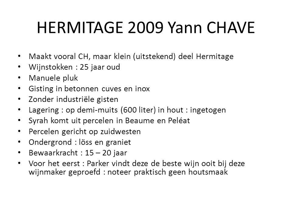 HERMITAGE 2009 Yann CHAVE Maakt vooral CH, maar klein (uitstekend) deel Hermitage. Wijnstokken : 25 jaar oud.