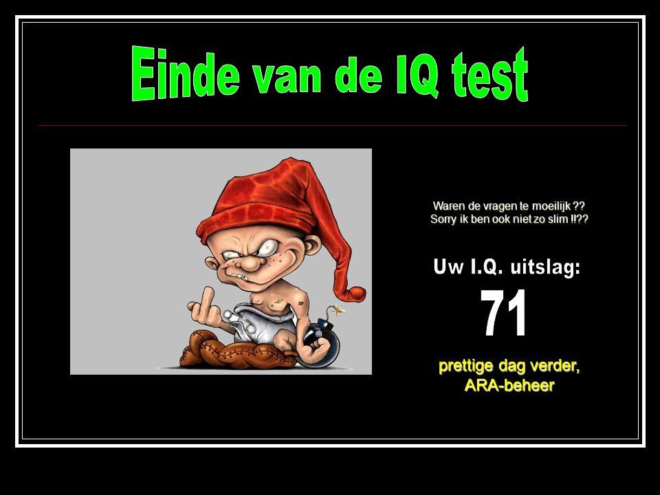 Einde van de IQ test 71 prettige dag verder, ARA-beheer