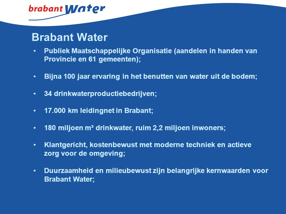 Brabant Water Publiek Maatschappelijke Organisatie (aandelen in handen van. Provincie en 61 gemeenten);