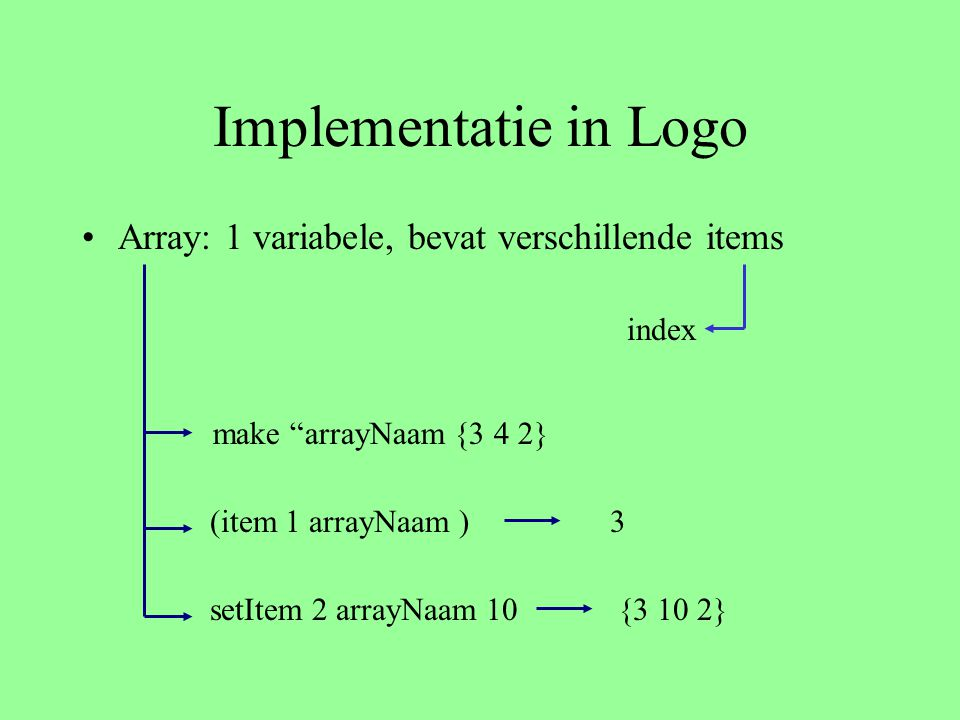Implementatie in Logo Array: 1 variabele, bevat verschillende items
