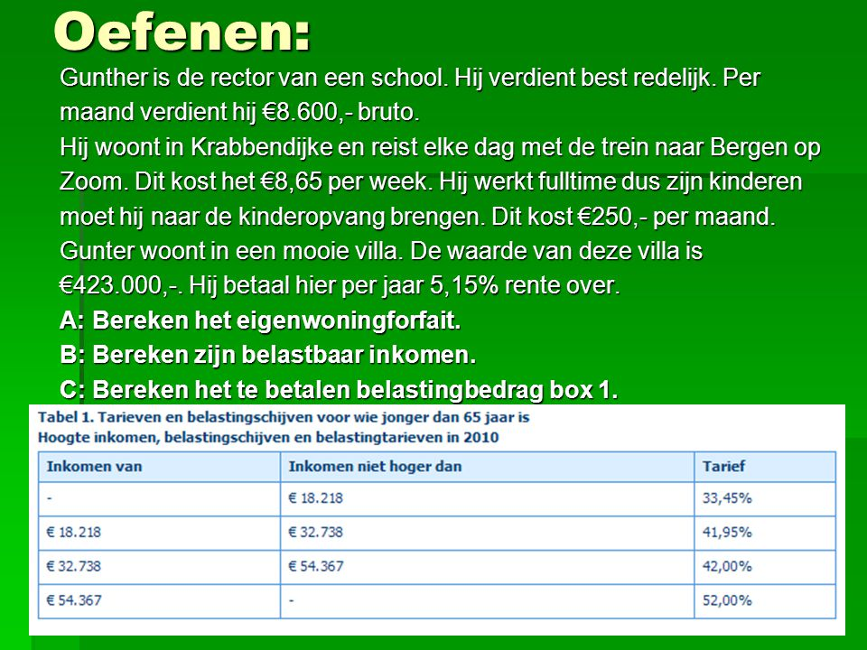 Oefenen: Gunther is de rector van een school. Hij verdient best redelijk. Per. maand verdient hij €8.600,- bruto.