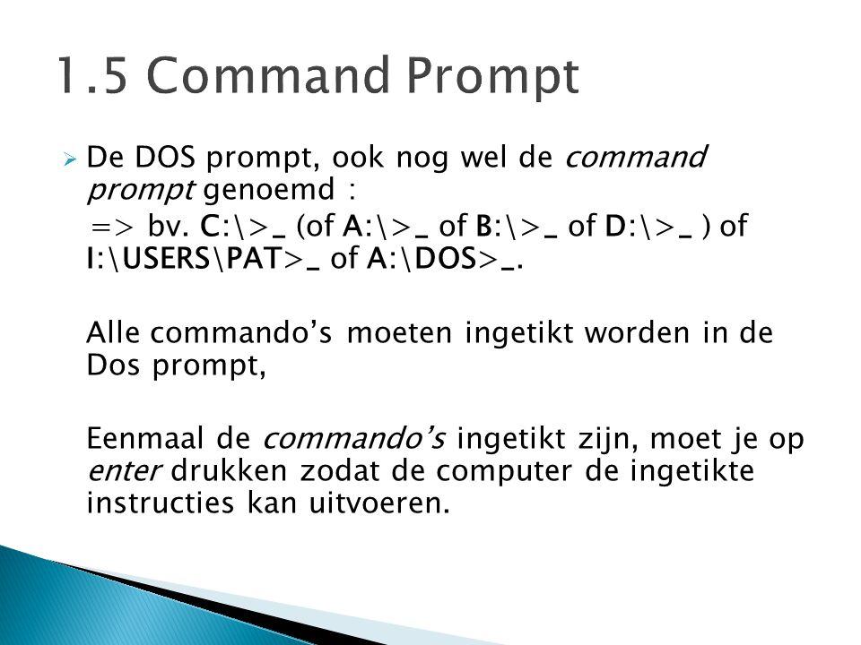1.5 Command Prompt De DOS prompt, ook nog wel de command prompt genoemd :