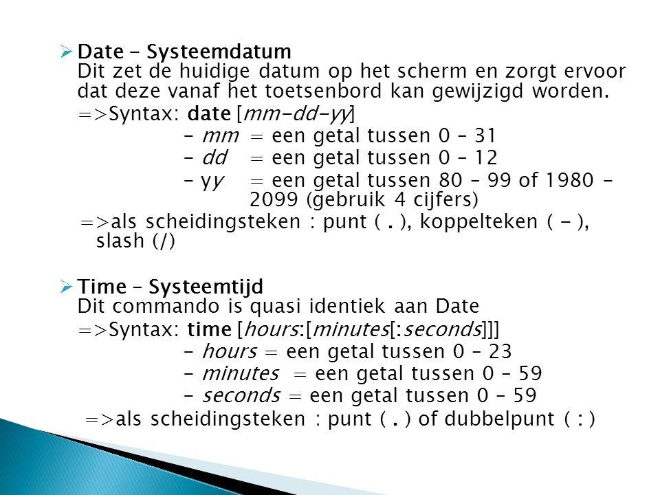 Date - Systeemdatum Dit zet de huidige datum op het scherm en zorgt ervoor dat deze vanaf het toetsenbord kan gewijzigd worden.