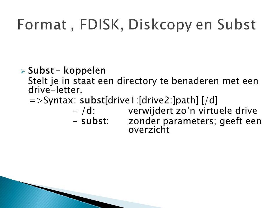 Format , FDISK, Diskcopy en Subst