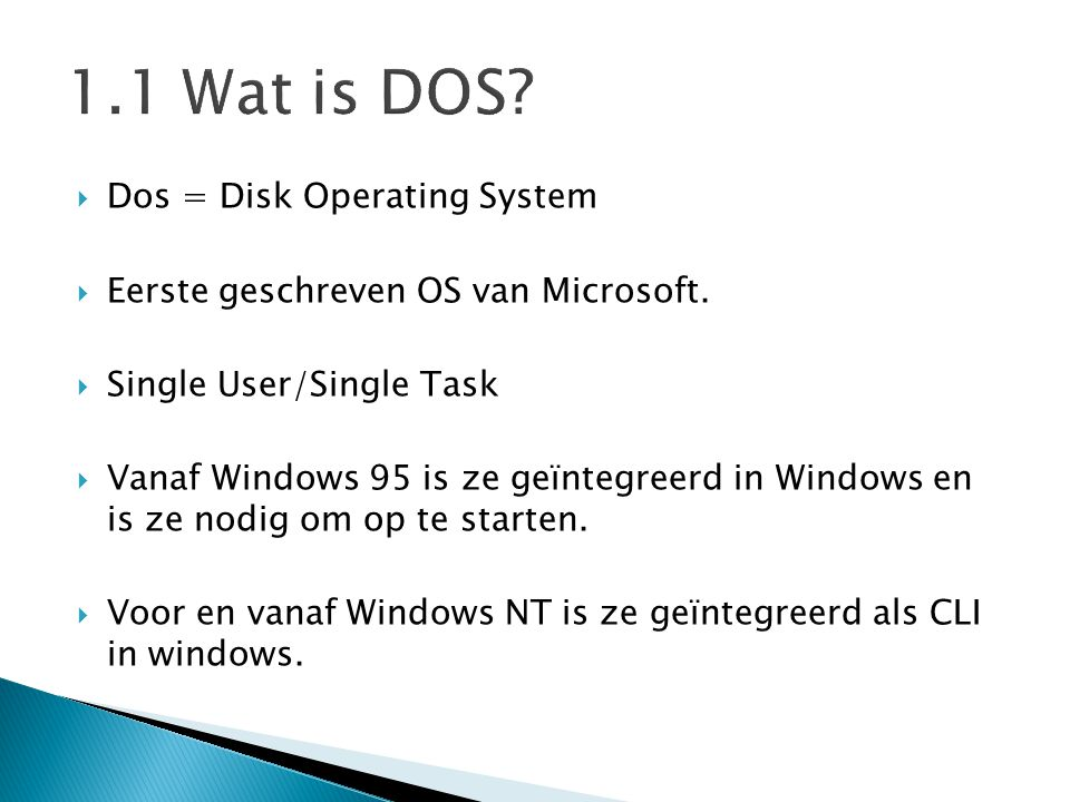 1.1 Wat is DOS Dos = Disk Operating System