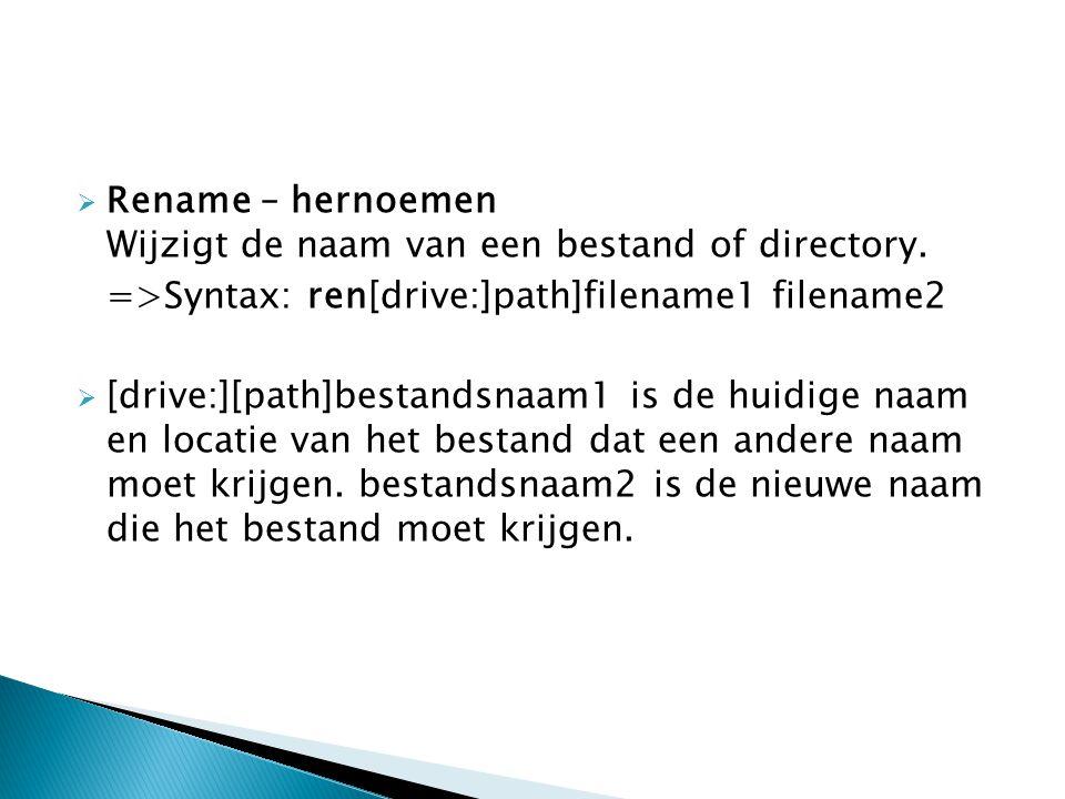 Rename – hernoemen Wijzigt de naam van een bestand of directory.