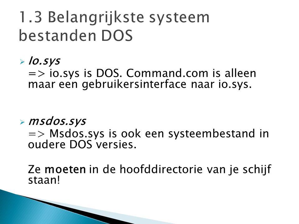 1.3 Belangrijkste systeem bestanden DOS