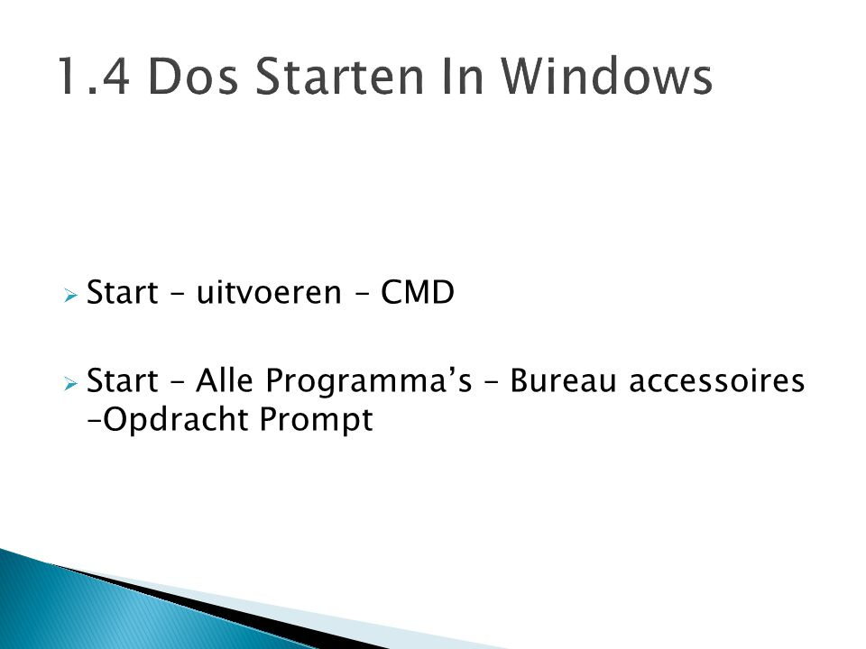 1.4 Dos Starten In Windows Start – uitvoeren – CMD