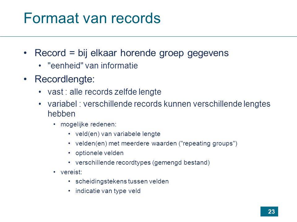 Formaat van records Record = bij elkaar horende groep gegevens