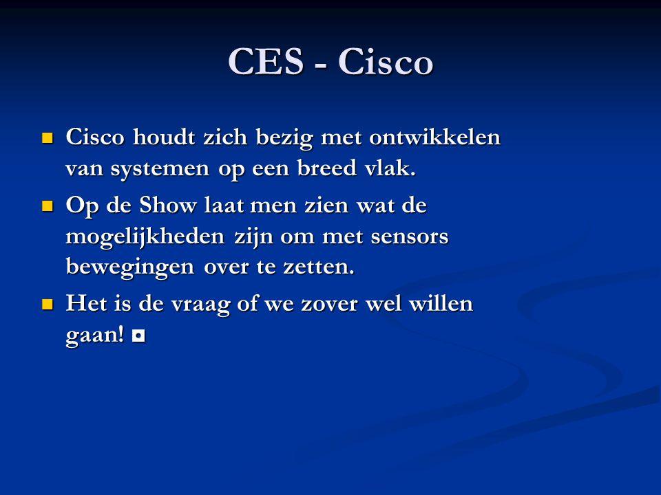CES - Cisco Cisco houdt zich bezig met ontwikkelen van systemen op een breed vlak.
