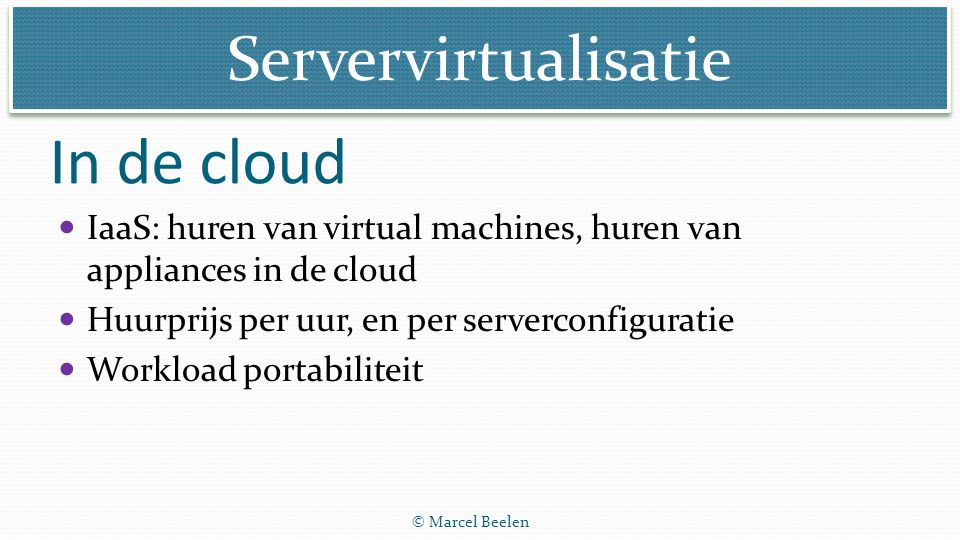 In de cloud IaaS: huren van virtual machines, huren van appliances in de cloud. Huurprijs per uur, en per serverconfiguratie.