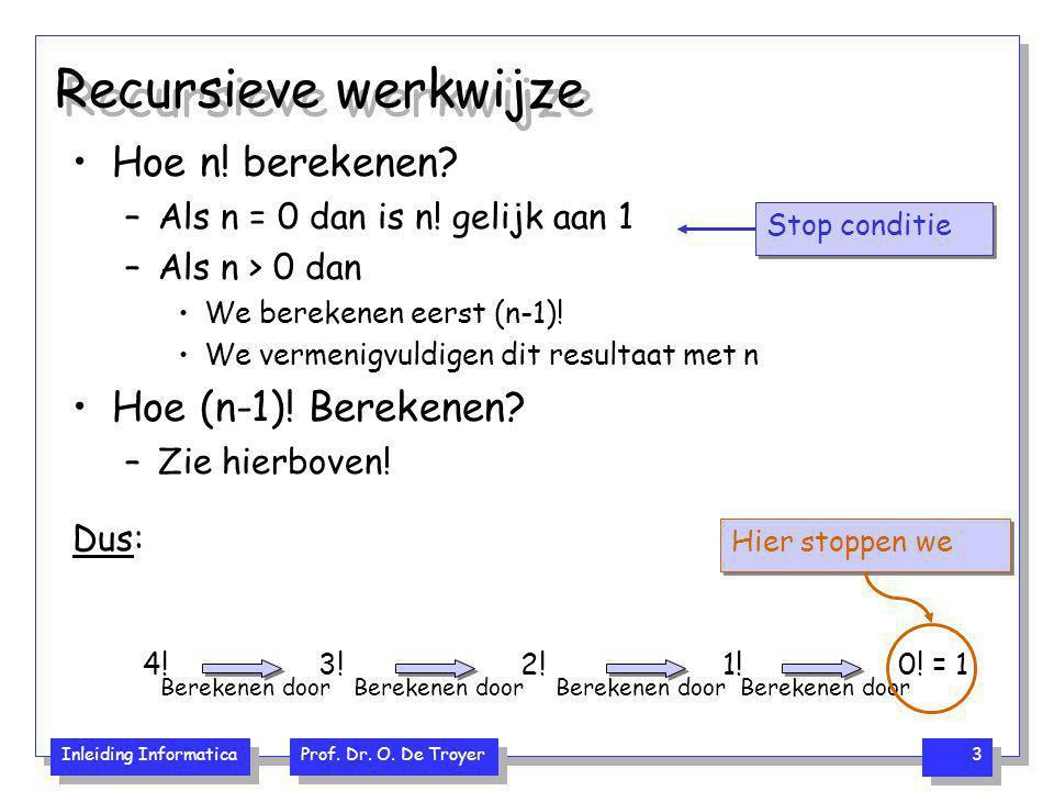 Recursieve werkwijze Hoe n! berekenen Hoe (n-1)! Berekenen