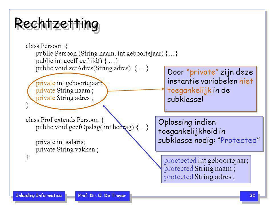 Rechtzetting class Persoon { public Persoon (String naam, int geboortejaar) {…} public int geefLeeftijd() { …}