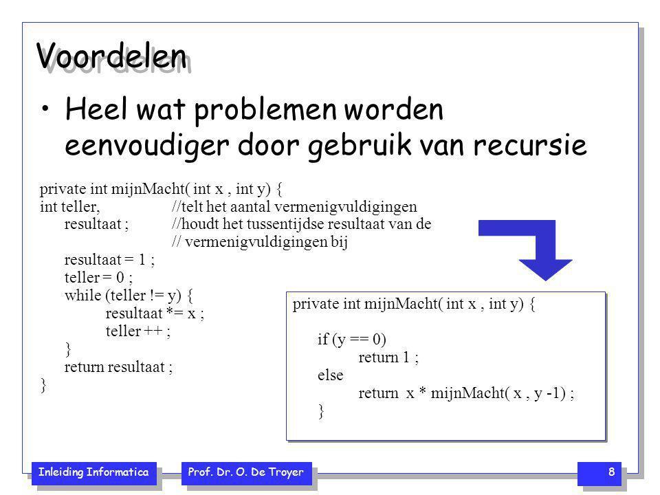 Voordelen Heel wat problemen worden eenvoudiger door gebruik van recursie. private int mijnMacht( int x , int y) {