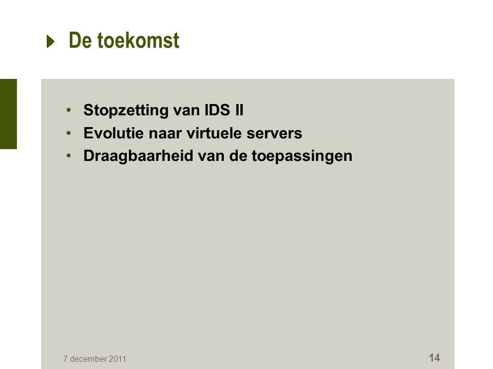 De toekomst Stopzetting van IDS II Evolutie naar virtuele servers