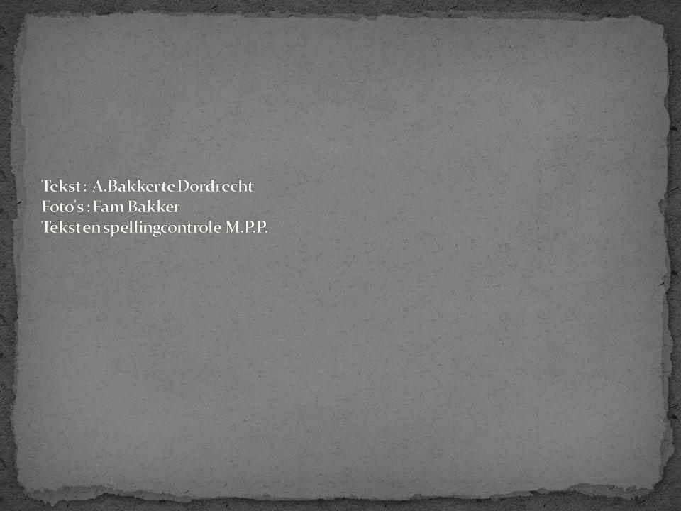 Tekst : A.Bakker te Dordrecht Foto s : Fam Bakker Tekst en spellingcontrole M.P.P.