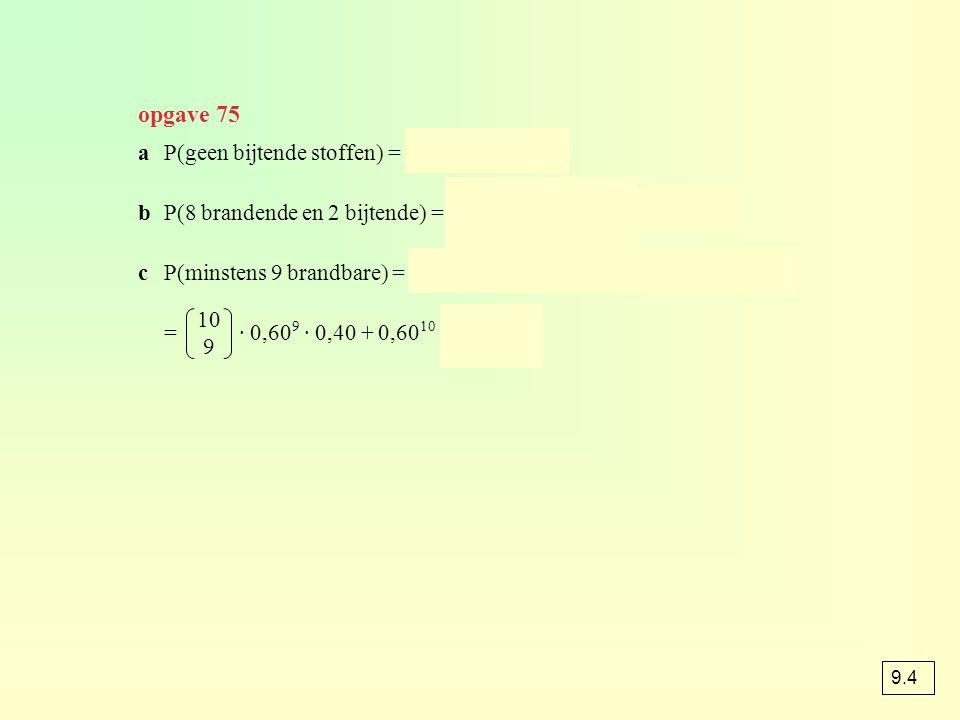 opgave 75 a P(geen bijtende stoffen) = 0,8510 ≈ 0,197