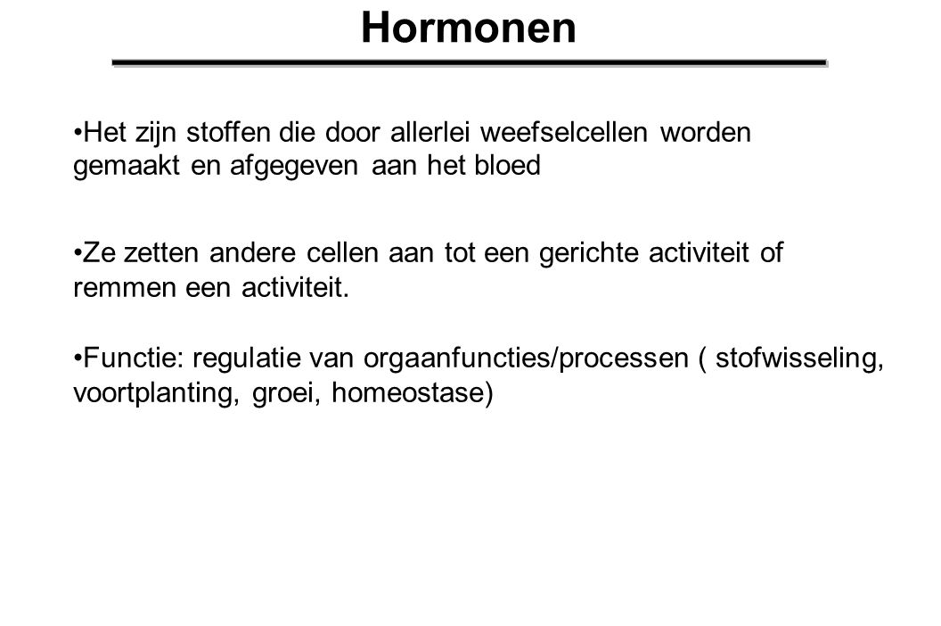Hormonen Het zijn stoffen die door allerlei weefselcellen worden